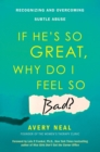 If He's So Great, Why Do I Feel So Bad? : Recognizing and Overcoming Subtle Abuse - Book