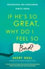 If He's So Great, Why Do I Feel So Bad? : Recognizing and Overcoming Subtle Abuse - eBook