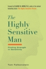 The Highly Sensitive Man : Finding Strength in Sensitivity - Book