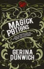 Magick Potions : How to Prepare and Use Homemade Oils, Aphrodisiacs, Brews, and Much More - eBook