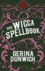 The Wicca Spellbook : A Witch's Collection of Wiccan Spells, Potions, and Recipes - eBook