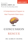 Concussion Rescue : A Comprehensive Program to Heal Traumatic Brain Injury - Book
