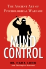 Mind Control : The Ancient Art of Psychological Warfare - Book