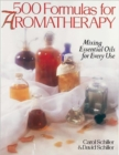 500 Formulas For Aromatherapy : Mixing Essential Oils for Every Use - Book
