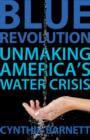 Blue Revolution : Unmaking America's Water Crisis - eBook