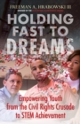 Holding Fast to Dreams : Empowering Youth from the Civil Rights Crusade to STEM Achievement - eBook