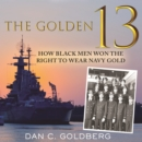 The Golden Thirteen : How Black Men Won the Right to Wear Navy Gold - eAudiobook