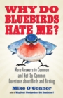 Why Do Bluebirds Hate Me? : More Answers to Common and Not-So-Common Questions about Birds and Birding - eBook