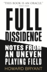 Full Dissidence : Notes from an Uneven Playing Field - Book