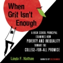 When Grit Isn't Enough : A High School Principal Examines How Poverty and Inequality Thwart the College-For-All Promise - eAudiobook