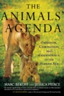 Animals' Agenda : Freedom, Compassion, and Coexistence in the Human Age - Book