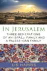 In Jerusalem : Three Generations of an Israeli Family and a Palestinian Family - eBook
