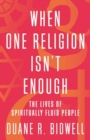 When One Religion Isn't Enough : The Lives of Spiritually Fluid People - Book