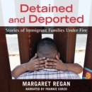 Detained and Deported : Stories of Immigrant Families Under Fire - eAudiobook