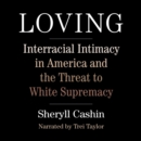 Loving : Interracial Intimacy in America and the Threat to White Supremacy - eAudiobook