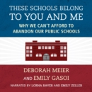 These Schools Belong to You and Me : Why We Can't Afford to Abandon Our Public Schools - eAudiobook