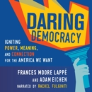 Daring Democracy : Igniting Power, Meaning, and Connection for the America We Want - eAudiobook