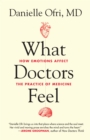 What Doctors Feel : How Emotions Affect the Practice of Medicine - eBook