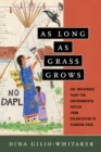 As Long as Grass Grows : The Indigenous Fight for Environmental Justice, from Colonization to Standing Rock - eBook