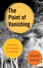 The Point of Vanishing : A Memoir of Two Years in Solitude - eBook