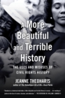 A More Beautiful and Terrible History : The Uses and Misuses of Civil Rights History - Book
