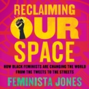Reclaiming Our Space : How Black Feminists Are Changing the World from the Tweets to the Streets - eAudiobook