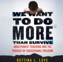 We Want to Do More Than Survive : Abolitionist Teaching and the Pursuit of Educational Freedom - eAudiobook