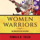 Women Warriors : An Unexpected History - eAudiobook