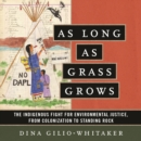 As Long as Grass Grows : The Indigenous Fight for Environmental Justice, from Colonization to Standing Rock - eAudiobook