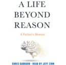 A Life Beyond Reason : A Father's Memoir - eAudiobook