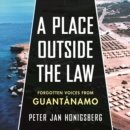 A Place Outside the Law : Forgotten Voices from Guantanamo - eAudiobook