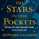 The Stars in Our Pockets : Getting Lost and Sometimes Found in the Digital Age - eAudiobook