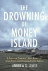 The Drowning of Money Island : A Forgotten Community's Fight Against the Rising Seas Forever Changing Coastal America - eBook