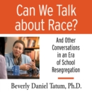 Can We Talk About Race? : And Other Conversations in an Era of School Resegregation - eAudiobook