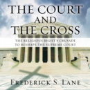 The Court and the Cross : The Religious Right's Crusade to Reshape the Supreme Court - eAudiobook