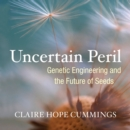 Uncertain Peril : Genetic Engineering and the Future of Seeds - eAudiobook