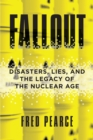 Fallout : Disasters, Lies, and the Legacy of the Nuclear Age - eBook