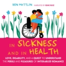 In Sickness and in Health : Love, Disability, and a Quest to Understand the Perils and Pleasures of Interabled Romance - eAudiobook