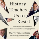 History Teaches Us to Resist : How Progressive Movements Have Succeeded in Challenging Times - eAudiobook