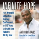 Infinite Hope : How Wrongful Conviction, Solitary Confinement, and 12 Years on Death Row Failed to Kill My Soul - eAudiobook