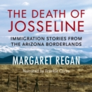 The Death of Josseline : Immigration Stories from the Arizona Borderlands - eAudiobook