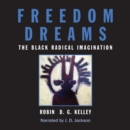 Freedom Dreams : The Black Radical Imagination - eAudiobook