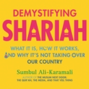 Demystifying Shariah : What It Is, How It Works, and Why It's Not Taking Over Our Country - eAudiobook