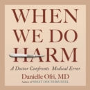 When We Do Harm : A Doctor Confronts Medical Error - eAudiobook