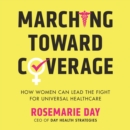 Marching Toward Coverage : How Women Can Lead the Fight for Universal Healthcare - eAudiobook