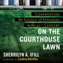 On the Courthouse Lawn, Revised Edition : Confronting the Legacy of Lynching in the Twenty-First Century - eAudiobook