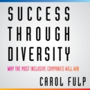 Success Through Diversity : Why the Most Inclusive Companies Will Win - eAudiobook