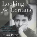 Looking for Lorraine : The Radiant and Radical Life of Lorraine Hansberry - eAudiobook