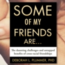 Some of My Friends Are... : The Daunting Challenges and Untapped Benefits of Cross-Racial Friendships - eAudiobook