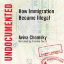 Undocumented : How Immigration Became Illegal - eAudiobook